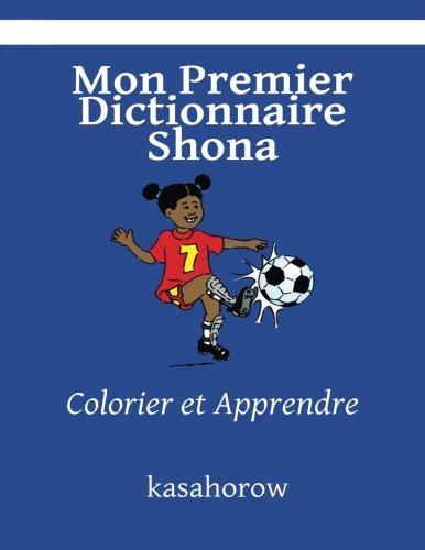 Mon Premier Dictionnaire Shona: Colorier et Apprendre (kasahorow Français Shona) (French and...