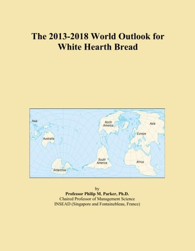 The 2013-2018 World Outlook for White Hearth (Hearth Bread)