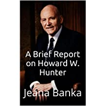 A Brief Report on Howard W. Hunter (LDS Study Aids)
