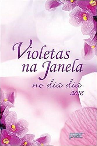 Violetas Na Janela No Dia A Dia 2016 9788572533003 Livros Na
