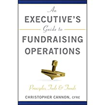 An Executive's Guide to Fundraising Operations: Principles, Tools and Trends (The AFP/Wiley Fund Development Series)