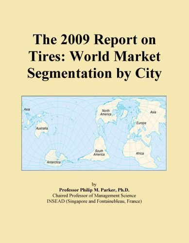 The 2009 Report on Tires: World Market Segmentation by City