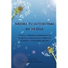 Mejora tu autoestima en 30 días: Técnicas y ejercicios comprobados que te darán la confianza en ti mismo y te ayudarán a sanar desde el interior. (Spanish Edition)