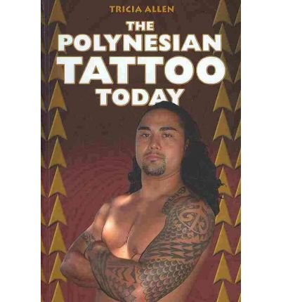 [(The Polynesian Tattoo Today )] [Author: Tricia Allen] [Mar-2010]