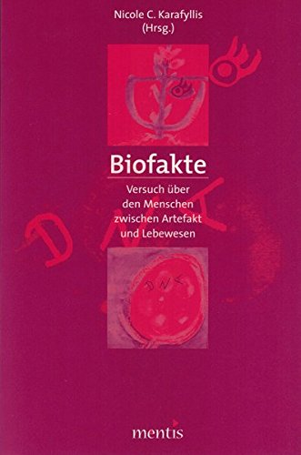 Biofakte: Versuch über den Menschen zwischen Artefakt und Lebewesen Taschenbuch – 13. Oktober 2003 Nicole Karafyllis mentis 3897853841 Philosophie / Sonstiges