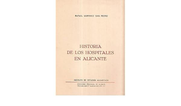 HISTORIA DE LOS HOSPITALES EN ALICANTE: Amazon.es: Rafael (Madrid, 1936) MARTÍNEZ SAN PEDRO: Libros
