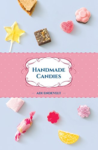 Handmade Candies: Recipes for Homemade Desserts such as: Marshmallow, Fudge, Nougat, Marzipan and Taffies, Put Together in One Yummy Cookbook (Handmade Desserts collection Series 2) cover