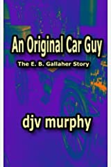 An Original Car Guy: The E. B. Gallaher Story by Mr. djv murphy (2015-11-05) Paperback