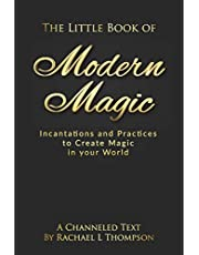 The Little Book of Modern Magic: Incantations and Practices for Create Magic in Your World