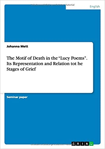 The Motif of Death in the 'Lucy Poems'. Its Representation and Relation tot he Stages of Grief