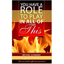You Have A Role To Play In All Of This!: You Were Made To Affect Your Generation
