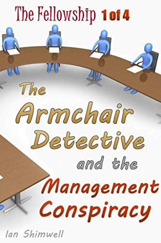 The Armchair Detective and the Management Conspiracy: The Fellowship 1 of 4 by [Shimwell, Ian]