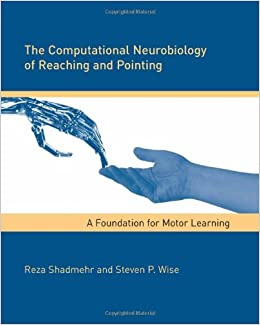 The Computational Neurobiology of Reaching and Pointing: A Foundation for Motor Learning (Computational Neuroscience)