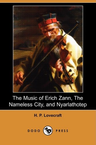The Music of Erich Zann, the Nameless City, and Nyarlathotep (Dodo Press)
