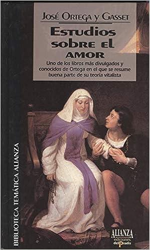 Estudios sobre el amor: Amazon.es: ORTEGA Y GASSET, JOSE, ORTEGA Y GASSET, JOSE, ORTEGA Y GASSET, JOSE: Libros