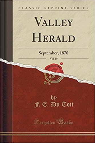 Valley Herald, Vol. 10: September, 1870 (Classic Reprint)