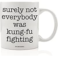 Funny Mug, Surely Not Everybody Was Kung-Fu Fighting 80s Quote Fun Sarcastic Kung Fu White Elephant Present Christmas Birthday Gift Idea for Coworker Him Her 11oz Ceramic Coffee Cup Digibuddha DM0324