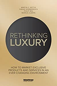 Rethinking Luxury: How to Market Exclusive Products and Services in an...