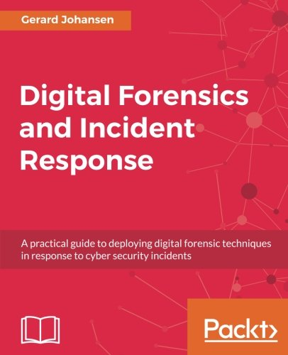 Digital Forensics and Incident Response: A practical guide to deploying digital forensic techniques in response to cyber security incidents (Guide Response)