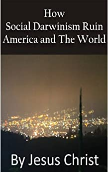 by Jesus Christ: How social darwinism ruin America and the World by [Christianto, Victor ]