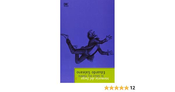 Memoria Del Fuego. 3. El siglo del Viento Biblioteca Eduardo ...