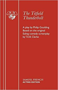 The Titfield Thunderbolt: Based on the Original Ealing Comedy by T.E.B. Clarke