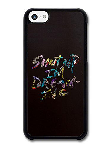Shut Up I'm Dreaming Quote in Messy Paint Style case for iPhone 5C