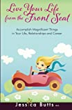 Live Your Life From the Front Seat: Accomplish Magnificent Things in Your Life, Relationships and Career