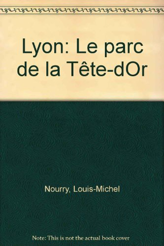 Lyon, le Parc de la Tête-d'Or (French Edition)