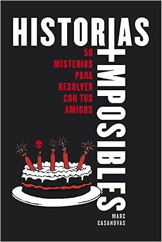 Historias imposibles: 50 misterios para resolver con tus amigos No ficción ilustrados: Amazon.es: Marc Casanovas/Víctor Aragón: Libros