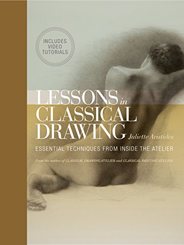 Lessons in Classical Drawing (Enhanced Edition): Essential Techniques from Inside the Atelier ()