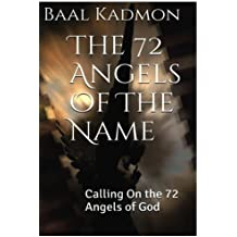 The 72 Angels Of The Name: Calling On the 72 Angels of God (Sacred Names) (Volume 2)