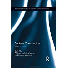 Studies of Video Practices: Video at Work (Routledge Research in Cultural and Media Studies) (2014-05-15)