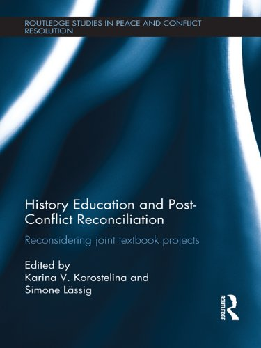 Download History Education and Post-Conflict Reconciliation: Reconsidering Joint Textbook Projects (Routledge Studies in Peace and Conflict Resolution) Pdf
