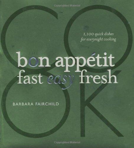 Bon Appetit Magazine - The Bon Appetit Cookbook: Fast Easy Fresh
