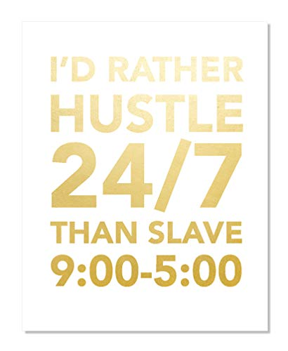 I Rather Hustle 24/7 Than Slave 9 To 5 Gold Foil Print Poster Inspirational Motivational Business Entrepreneur Dorm Quote Art Handmade Home Famous Quotes Gym Modern Office Wall Decor Metallic (8 x 10) -