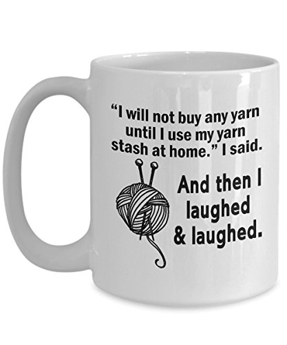 Funny Knitting Coffee Mug - I Will Not Buy Any Yarn Until I Use My Yarn Stash At Home - Best Gifts for Knitter, Crocheter, Her, Mom, Wife, Women or Grandma For Birthday or Christmas