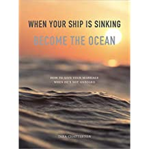 When Your Ship Is Sinking, Become The Ocean: How To Save Your Marriage, When He's Not Onboard