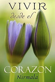 Vivir desde el corazón (Spanish Edition) by [Nirmala]