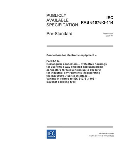 IEC/PAS 61076-3-114 Ed. 1.0 en:2005, Connectors for electronic equipment - Part 3-114: Rectangular connectors - Protective housings for use with 8-way ... MHz for industrial environments incorporati