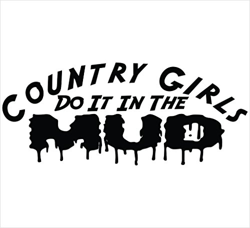 Country Girls Do It In The Mud Funny Decal Vinyl Sticker|Cars Trucks Vans Walls Laptop| BLACK |3 x 7.5 in|CCI942