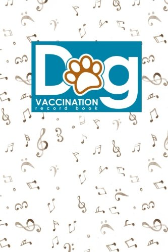 Dog Vaccination Record Book: Canine Vaccine Record, Vaccination Record, Puppy Vaccination Record Template, Vaccine Book, Music Lover Cover (Volume 2)