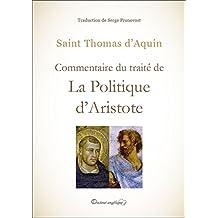 Commentaire du traité de La Politique d'Aristote (French Edition)