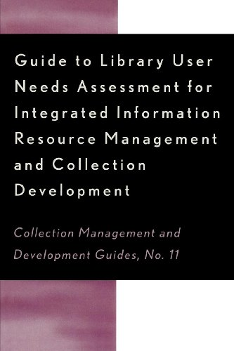 (Guide to Library User Needs Assessment for Integrated Information Resource: Management and Collection Development (Collection Management and Development)