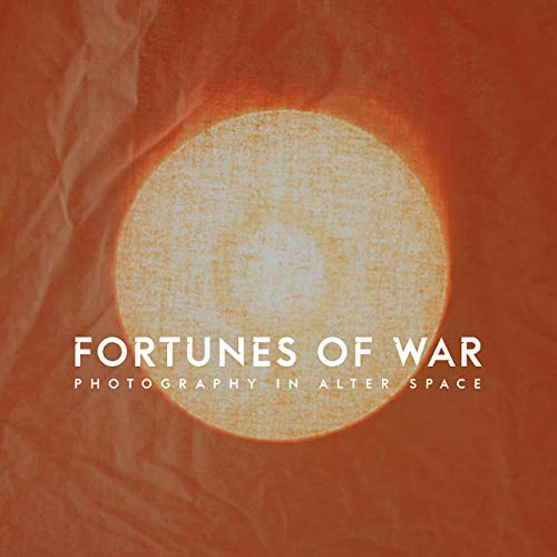 Fortunes of War: Photography in Alter Space (Critical Photography) Eric Lesdema