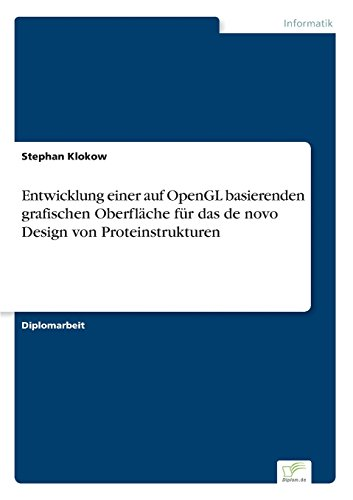 Entwicklung einer auf OpenGL basierenden grafischen Oberfläche für das de novo Design von Proteinstrukturen (German Edition) by Klokow Stephan