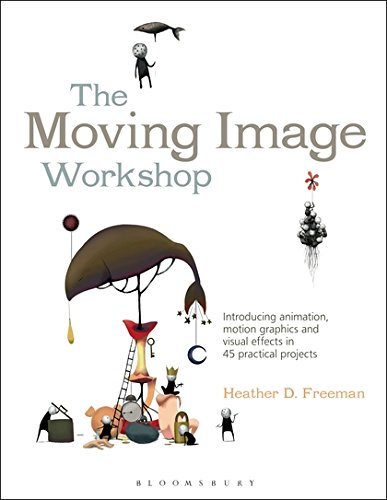 Read Online The Moving Image Workshop: Introducing animation, motion graphics and visual effects in 45 practical projects (Required Reading Range) PDF