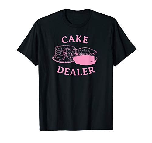 Cake Dealer Funny Cupcake Baker Gift Baking Love T-Shirt