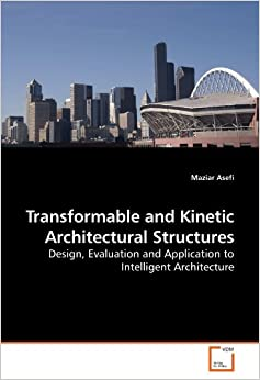 Transformable and Kinetic Architectural Structures: Design, Evaluation and Application to Intelligent Architecture
