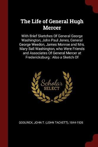 Download The Life of General Hugh Mercer: With Brief Sketches Of General George Washington, John Paul Jones, General George Weedon, James Monroe and Mrs. Mary ... Mercer at Fredericksburg : Also a Sketch Of pdf epub